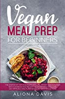 Vegan Meal Prep for Beginners: The Starter Kit for Vegetarian Keto Life, Weight Loss Solution with Cookbook and Recipes. Veganism with Ketogenic Diet Approach and Plant Based Diet with Whole Food.