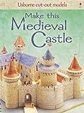 Make This Medieval Castle (Usborne Cut Out Models)