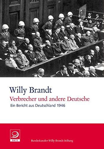 Verbrecher und andere Deutsche: Ein Bericht aus Deutschland 1946 (Willy-Brandt-Dokumente)
