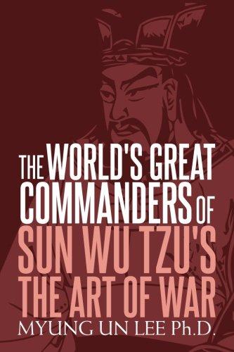 The World's Great Commanders of Sun Wu Tzu's The Art of War