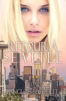 Retour à Seattle par [Céline Langlois Bécoulet, Feather Wenlock]