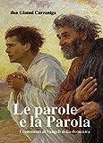 Le parole e la parola. Commenti ai vangeli della domenica pubblicati su l'Eco di Bergamo dal 2009 al 2013. Con otto disegni di Giacomo Manzù