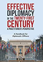 Effective Diplomacy in the Twenty-first Century a Practitioner's Perspective: A Handbook for Diplomatic Officers