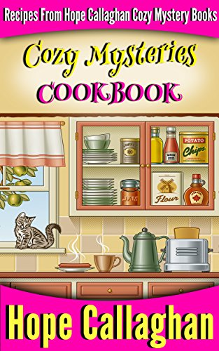 Cozy Mysteries Cookbook: Recipes from Hope Callaghan's Cozy Mystery Books by [Hope Callaghan]