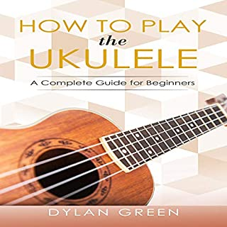 How to Play the Ukulele: A Complete Guide for Beginners audiobook cover art
