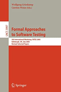 Formal Approaches to Software Testing: 5th International Workshop, FATES 2005, Edinburgh, UK, July 11, 2005, Revised Selected Papers (Lecture Notes in Computer Science)