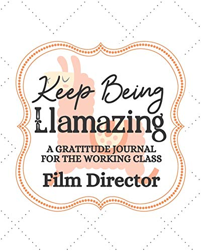 """Keep Being Llamazing A Gratitude Journal For The Working Class Film Director: Gratitude Journal to Encourage Positive Attitude Daily / Llama / Alpaca ... / Gag Gift / Llama Drama (8x10 - 120 Pages)"""""""
