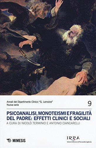 Psicoanalisi, monoteismi e fragilità del padre: effetti clinici e sociali