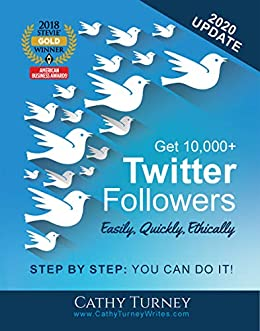 Get 10,000+ Twitter Followers - Easily, Quickly, Ethically: Step-By-Step: You Can Do It! (English Edition) de [Cathy Turney]