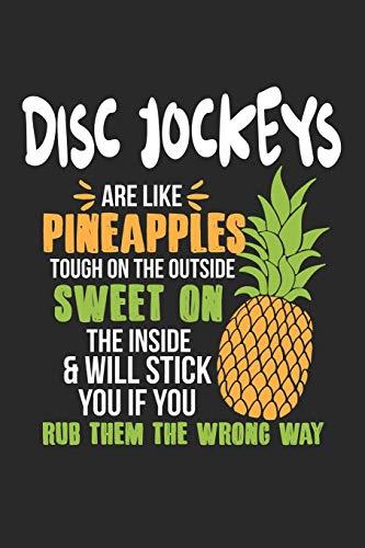 Disc Jockeys Are Like Pineapples. Tough On The Outside Sweet On The Inside: Discjockey DJ Ananas Notizbuch / Tagebuch / Heft mit Punkteraster Seiten. ... Journal, Planer für Termine oder To-Do-Liste.