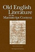 Old English Literature In Its Manuscript Context (Medieval European Studies)