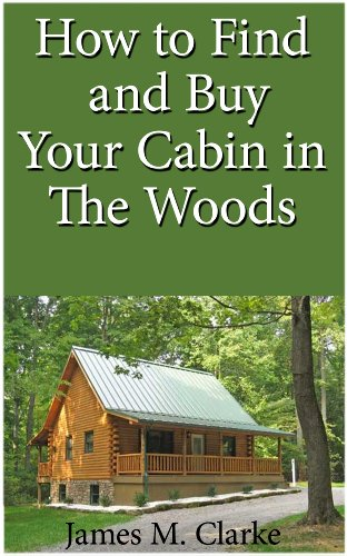 How To Find And Buy Your Cabin In The Woods by [James M. Clarke]