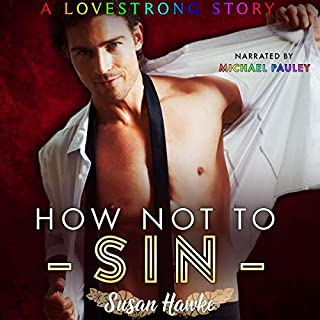 How Not to Sin     Lovestrong, Book 3              By:                                                                                                                                 Susan Hawke                               Narrated by:                                                                                                                                 Michael Pauley                      Length: 6 hrs and 17 mins     11 ratings     Overall 4.7