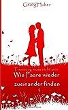 Trennung muss nicht sein: Wie Paare wieder zueinander finden - Georg Huber