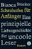 Schaulaufen für Anfänger: Eine prinzipielle Liebesgeschichte für uncoole Leser (Fischer Taschenbücher)