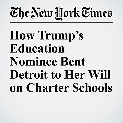 How Trump's Education Nominee Bent Detroit to Her Will on Charter Schools audiobook cover art