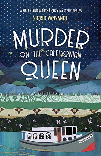 Murder On The Caledonian Queen: A Helen & Martha Cozy Mystery Series