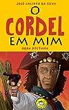 O cordel em mim: Obra póstuma (Portuguese Edition)