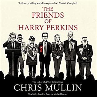 The Friends of Harry Perkins                   By:                                                                                                                                 Chris Mullin                               Narrated by:                                                                                                                                 Michael Fenner                      Length: 3 hrs and 48 mins     9 ratings     Overall 4.0