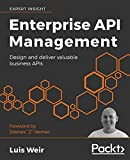 Enterprise API Management: Design and deliver valuable business APIs - Luis Weir