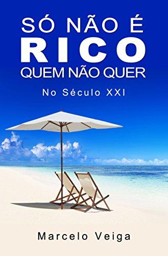 Só Não é Rico Quem Não Quer: No Século XXI (Como Enriquecer Livro 1)