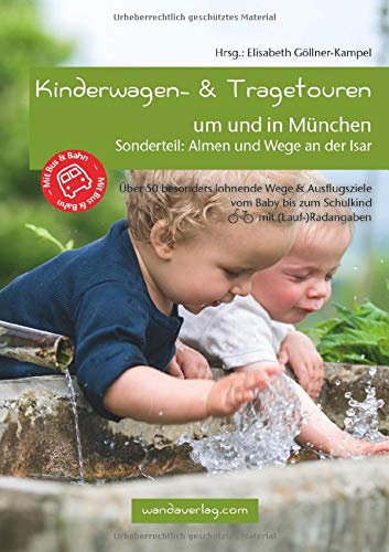 Kinderwagen- & Tragetouren um und in München: Sonderteil: Almen und Wege an der Isar. Über 50 besonders lohnende Wege & Ausflugsziele vom Baby bis zum ... (Lauf-)Radangaben (Kinderwagen-Wanderungen)