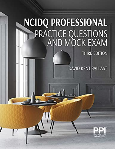 Compare Textbook Prices for PPI NCIDQ Professional Practice Questions and Mock Exams, Third Edition Revised, Third Edition, Revised Edition ISBN 9781591268444 by Ballast FAIA  NCIDQ-Cert. #9425, David Kent