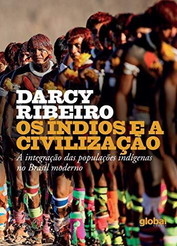 Os Índios e a Civilização: A integração das populações indígenas no Brasil moderno