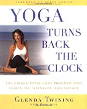Yoga Turns Back the Clock: The Unique Total-Body Program that Fights Fat, Wrinkles and Fatigue