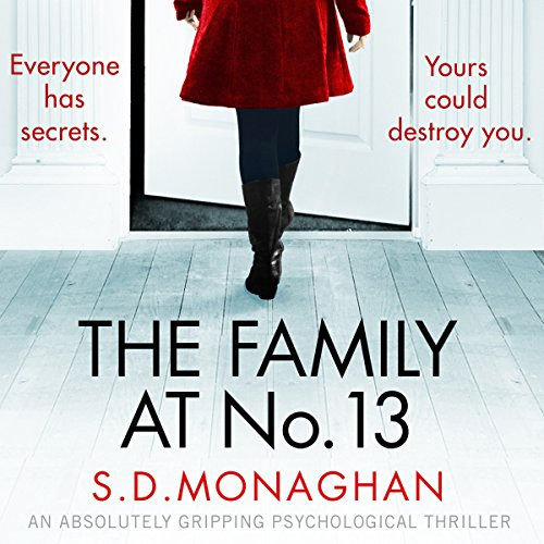 The Family at Number 13                   By:                                                                                                                                 S.D. Monaghan                               Narrated by:                                                                                                                                 Michele Moran                      Length: 10 hrs and 45 mins     62 ratings     Overall 3.6