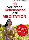 13 verlorene Geheimnisse der Meditation: + umfangreiches Bonusmaterial (Audioe & Videos)