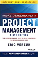 The Fast Forward MBA in Project Management: The Comprehensive, Easy-to-Read Handbook for Beginners and Pros (Fast Forward MBA Series)
