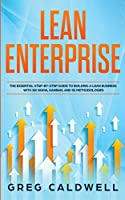 Lean Enterprise: The Essential Step-by-Step Guide to Building a Lean Business with Six Sigma, Kanban, and 5S Methodologies (Lean Guides with Scrum, Sprint, Kanban, DSDM, XP & Crystal)