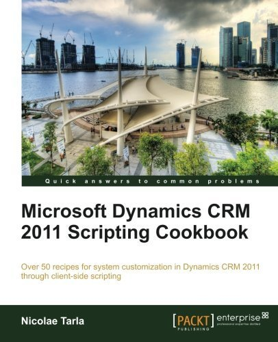 Microsoft Dynamics CRM 2011 Scripting Cookbook by Nicolae Tarla (2013-03-25)