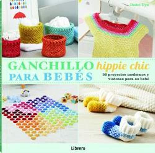 GANCHILLO HIPPIE CHIC PARA BEBES: 30 Proyectos modernos y vistosos para su...