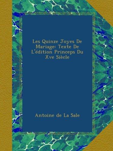 Les Quinze Joyes De Mariage: Texte De L'édition Princeps Du Xve Siècle
