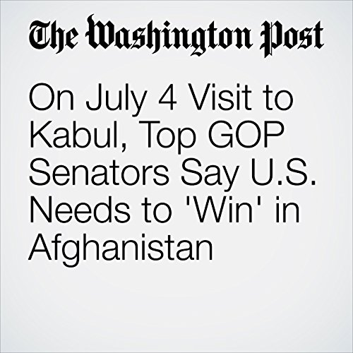 On July 4 Visit to Kabul, Top GOP Senators Say U.S. Needs to 'Win' in Afghanistan copertina