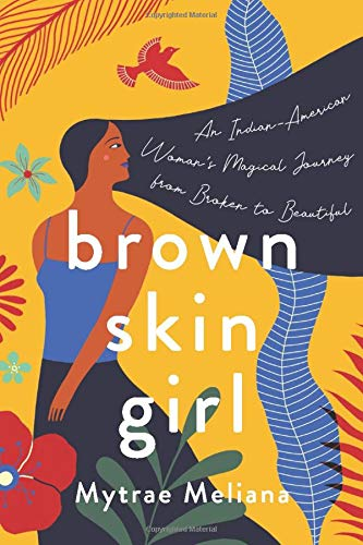 Brown Skin Girl: An Indian-American Woman's Magical Journey From Broken To Beautiful
