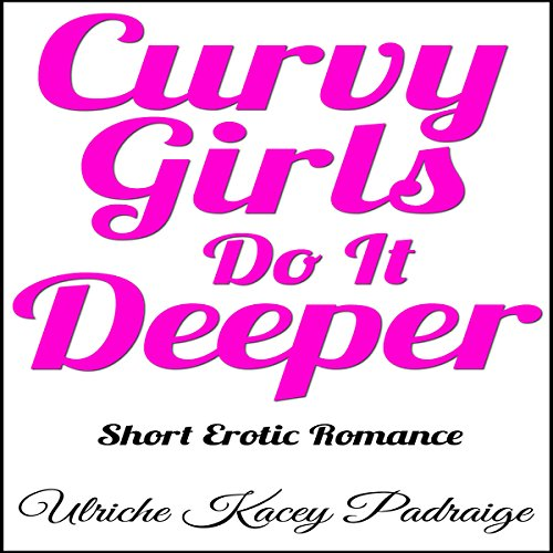 Curvy Girls Do It Deeper audiobook cover art