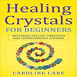 Healing Crystals for Beginners     Mastering Healing Vibrations and Supercharging Chakras              By:                                                                                                                                 Caroline Care                               Narrated by:                                                                                                                                 Amanda Cox                      Length: 2 hrs and 35 mins     2 ratings     Overall 5.0