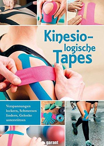 Kinesiologische Tapes - Verspannungen lockern, Schmerzen lindern, Gelenke unterstützen: Vorbeugen, Stimulieren, Aktivieren