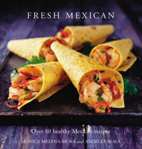 Fresh Mexican: Over 80 healthy Mexican recipesの詳細を見る