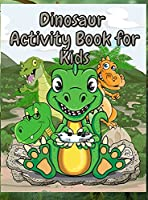 Dinosaur Activity Book for Kids: Fun Workbook Including Coloring, Dot-to-Dot and More Boys & Girls Ages 4-8