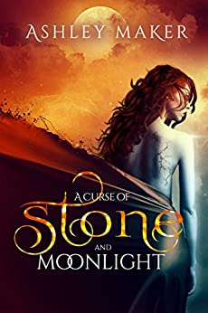 A Curse of Stone and Moonlight (Enchanted Revenge Short Story Series Book 1) by [Ashley Maker]