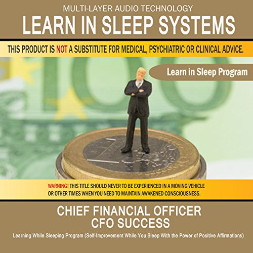 Chief Financial Officer CFO Success: Learning While Sleeping Program (Self-Improvement While You Sleep with the Power of Positive Affirmations)
