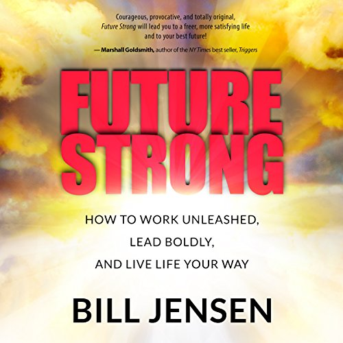 Future Strong: How to Work Unleashed, Lead Boldly, and Live Life Your Way audiobook cover art