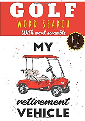 Golf Word Search: My Retirement Vechicle   Practice Workbook For Adults   60 Puzzles of Word Search & Scramble   Find more than 400 words on on the ...   Challenging Word Puzzle, Large Print.