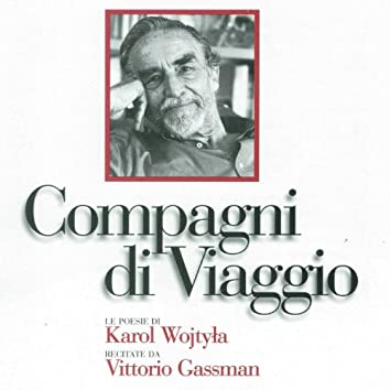 Compagni di viaggio (Le poesie di Karol Wojtyla, Papa Giovanni Paolo II, recitate da Vittorio Gassman)