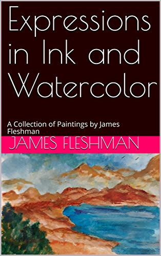 Expressions in Ink and Watercolor: A Collection of Paintings by James Fleshman (English Edition)