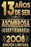 13 Años De ser Asombrosa Septiembre de 2008 Edición limitada, Feliz cumpleaños: Regalo de cumpleaños de 13 años para niñas Chica Chico niños, ... de cumpleaños 13 años / Diario de cumplea